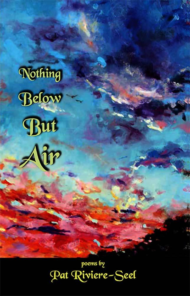 Nothing Below But Air by NC poet Pat Riviere-Seel